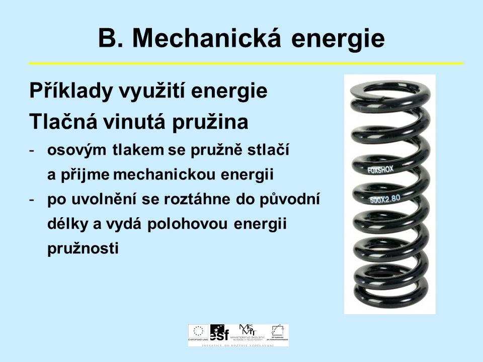 B. Mechanická energie Příklady využití energie Tlačná vinutá pružina