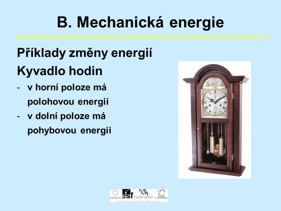 B. Mechanická energie Příklady změny energií Kyvadlo hodin