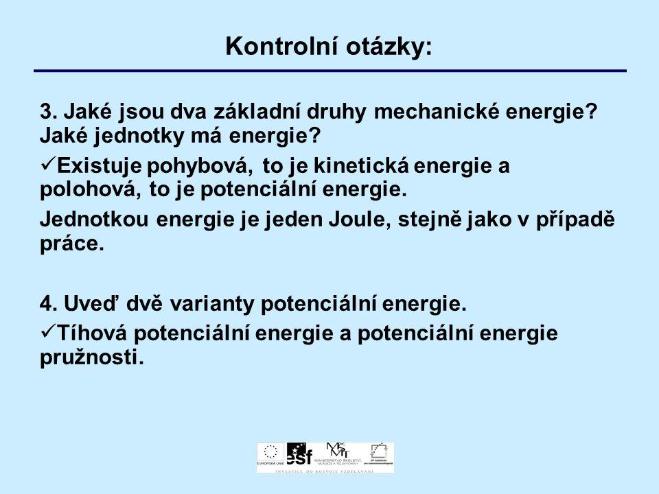 Kontrolní otázky: 3. Jaké jsou dva základní druhy mechanické energie Jaké jednotky má energie