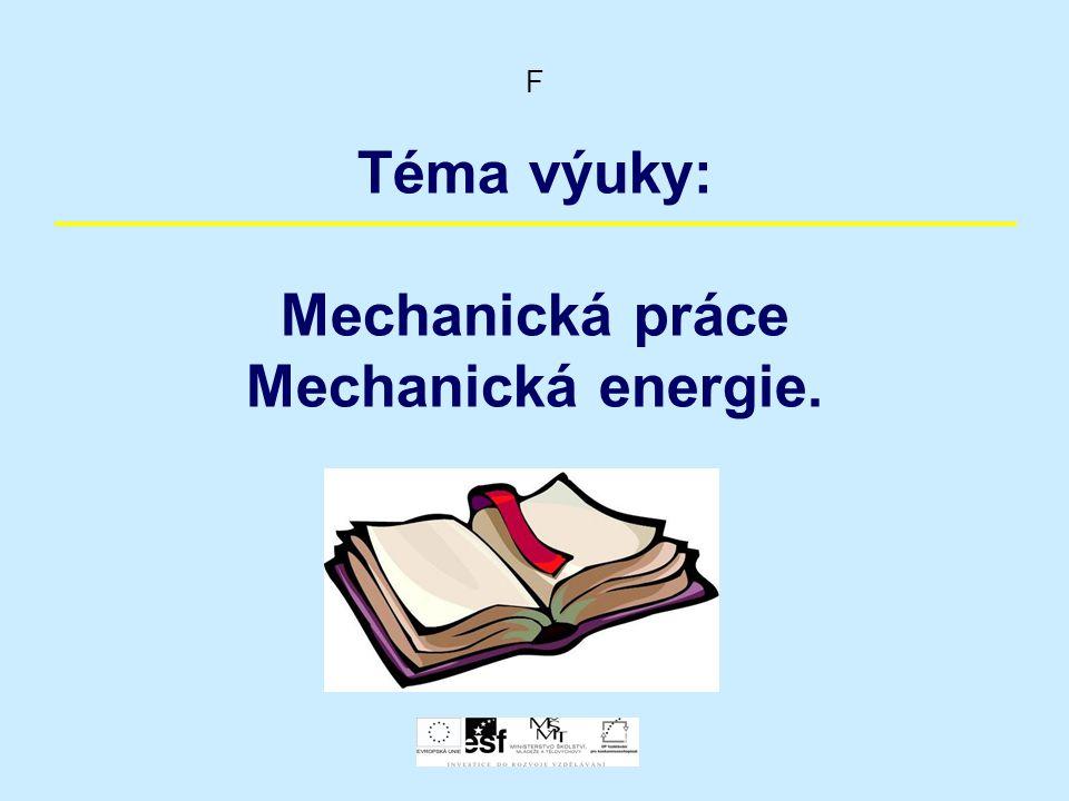 F Téma výuky: Mechanická práce Mechanická energie.
