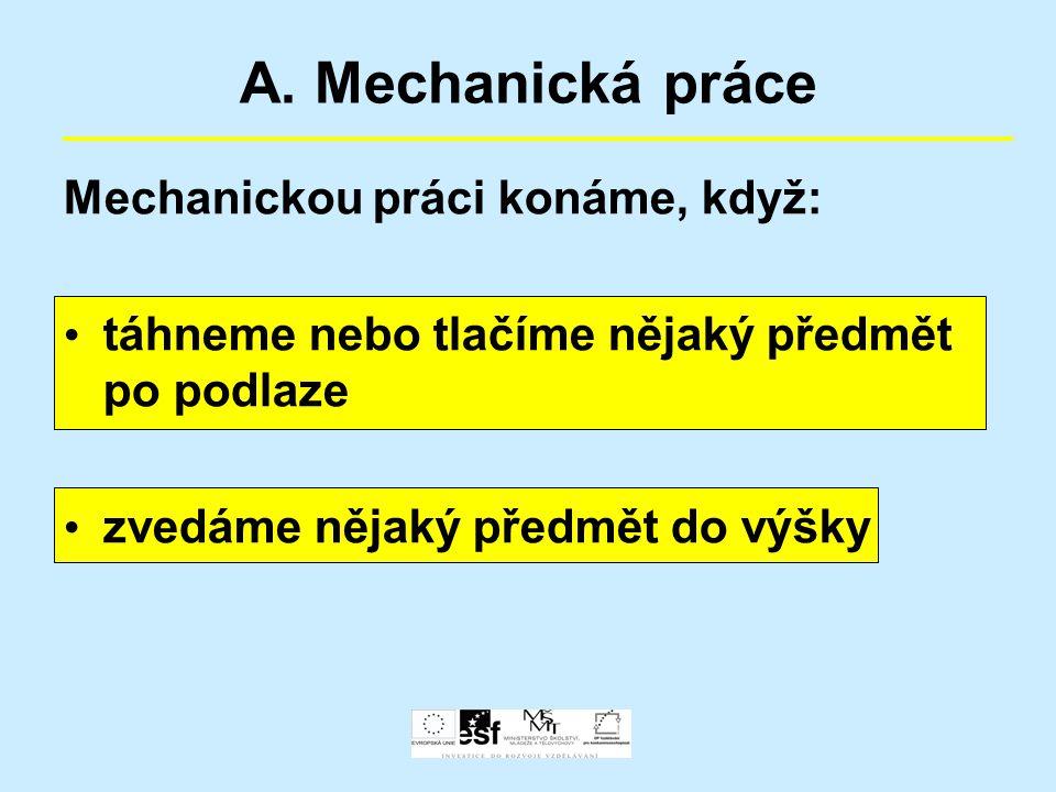 A. Mechanická práce Mechanickou práci konáme, když: