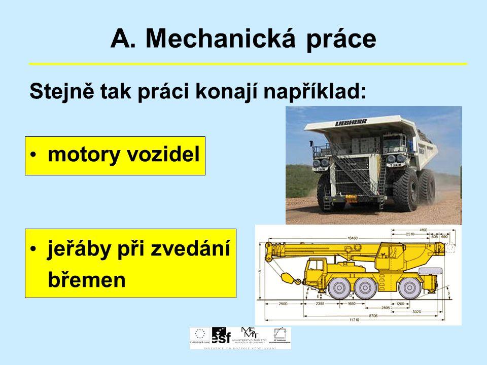 A. Mechanická práce Stejně tak práci konají například: motory vozidel