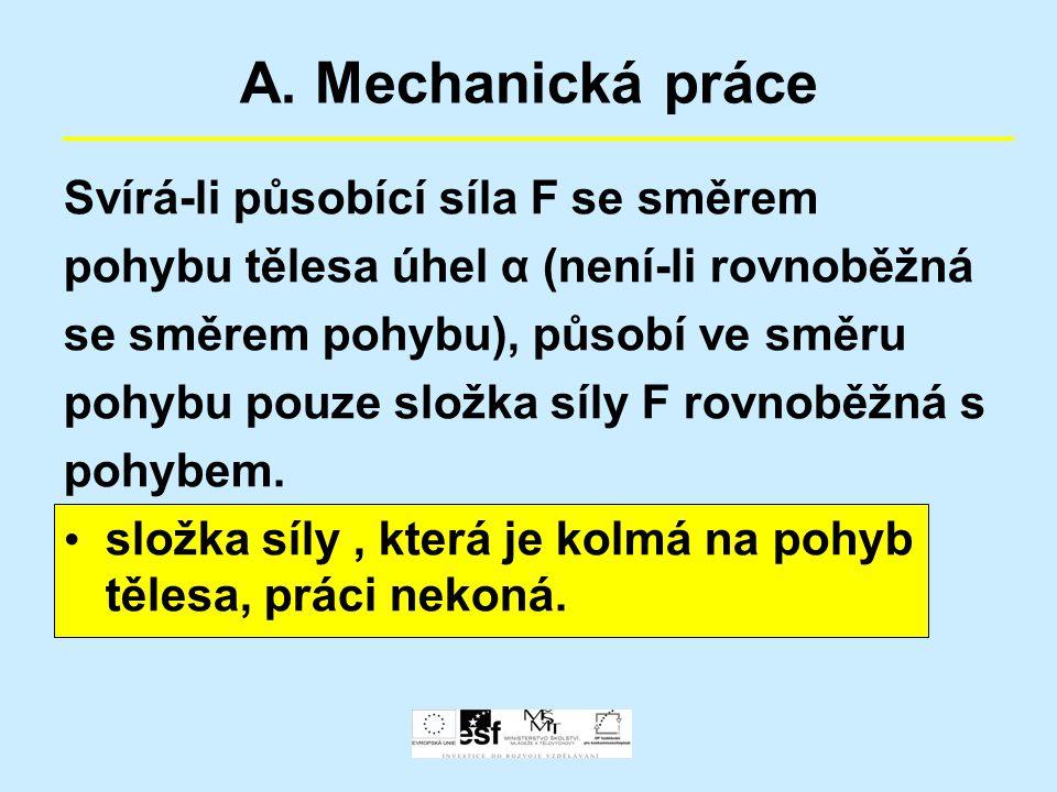 A. Mechanická práce Svírá-li působící síla F se směrem