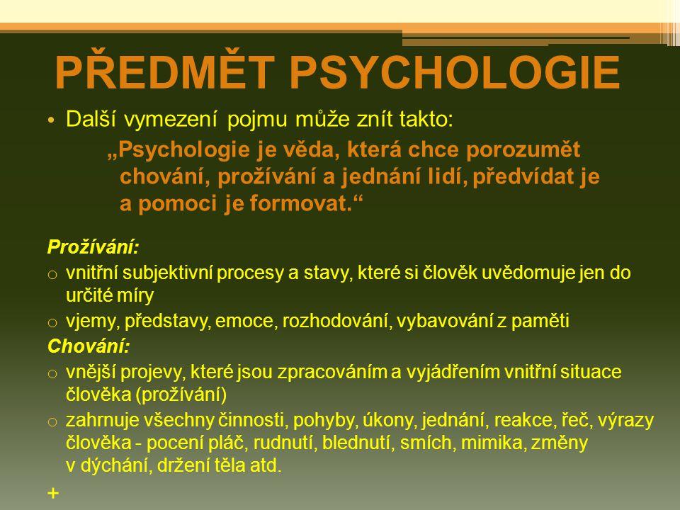 PŘEDMĚT PSYCHOLOGIE Další vymezení pojmu může znít takto: