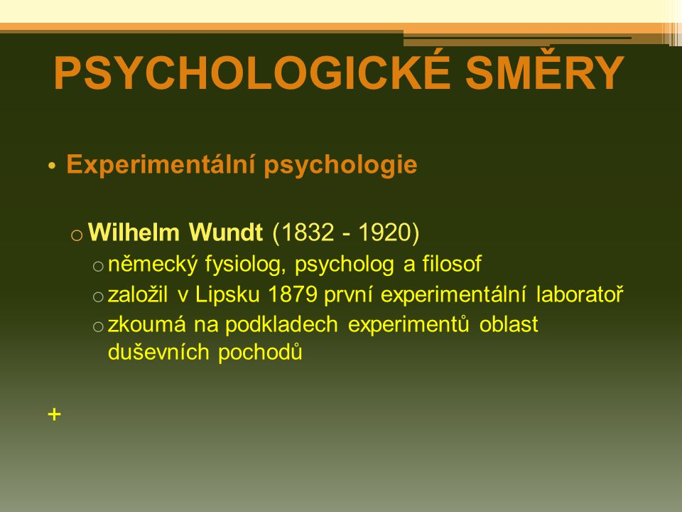PSYCHOLOGICKÉ SMĚRY Experimentální psychologie +