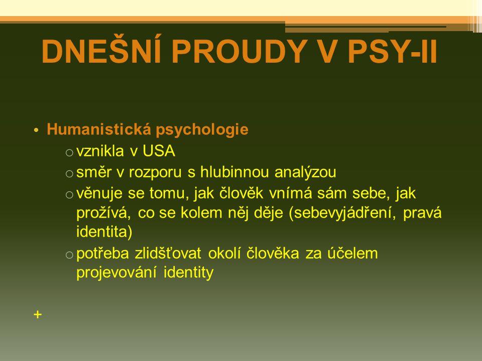DNEŠNÍ PROUDY V PSY-II Humanistická psychologie vznikla v USA