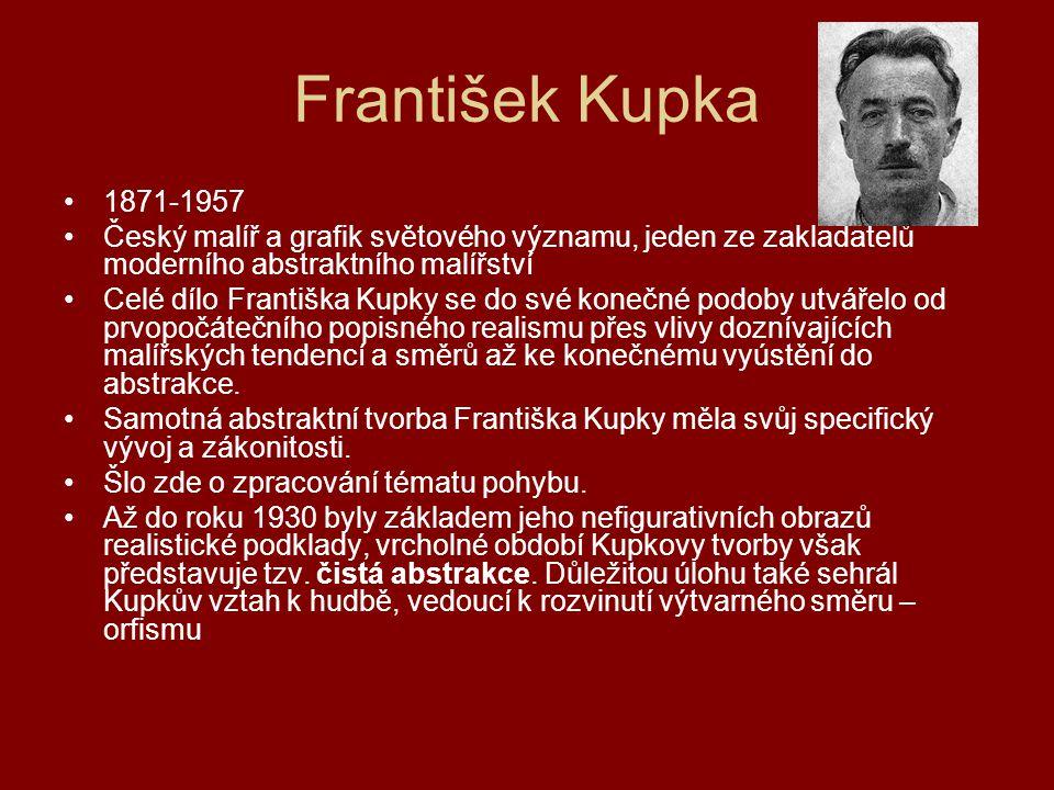 František Kupka 1871-1957. Český malíř a grafik světového významu, jeden ze zakladatelů moderního abstraktního malířství.