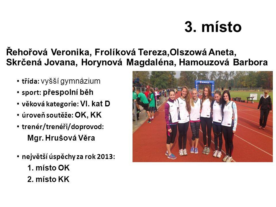 3. místo Řehořová Veronika, Frolíková Tereza,Olszowá Aneta, Skrčená Jovana, Horynová Magdaléna, Hamouzová Barbora.