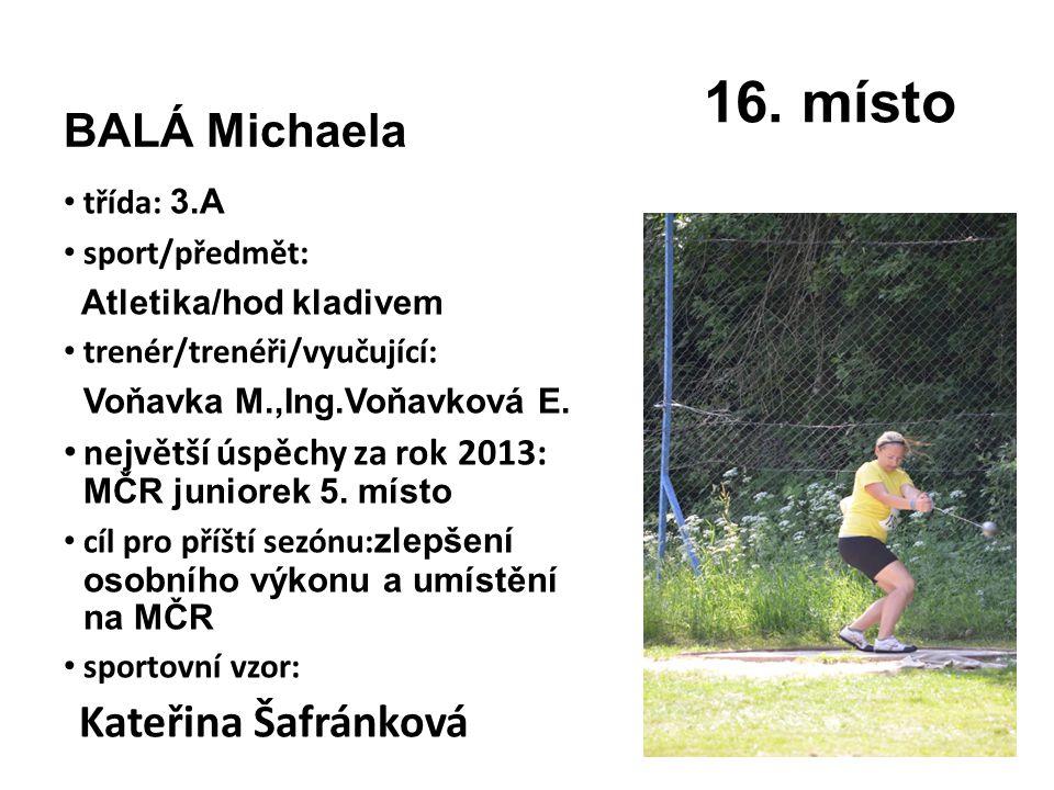 16. místo BALÁ Michaela. třída: 3.A. sport/předmět: Atletika/hod kladivem. trenér/trenéři/vyučující: