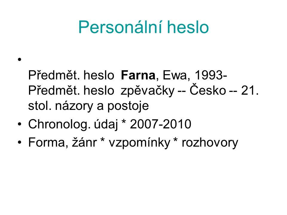 Personální heslo Předmět. heslo Farna, Ewa, 1993-Předmět. heslo zpěvačky -- Česko -- 21. stol. názory a postoje.
