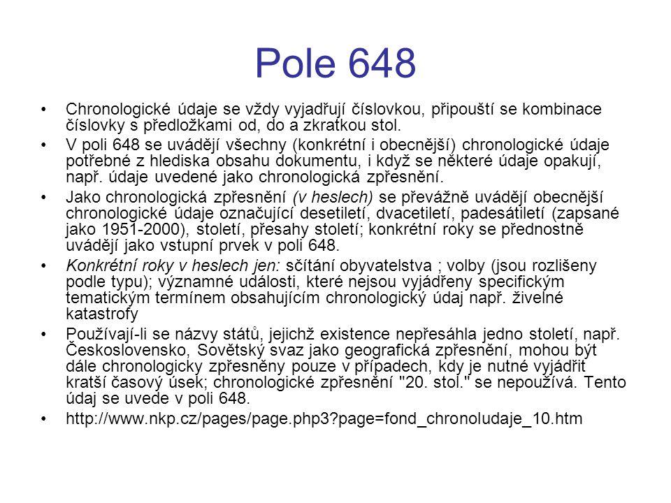 Pole 648 Chronologické údaje se vždy vyjadřují číslovkou, připouští se kombinace číslovky s předložkami od, do a zkratkou stol.