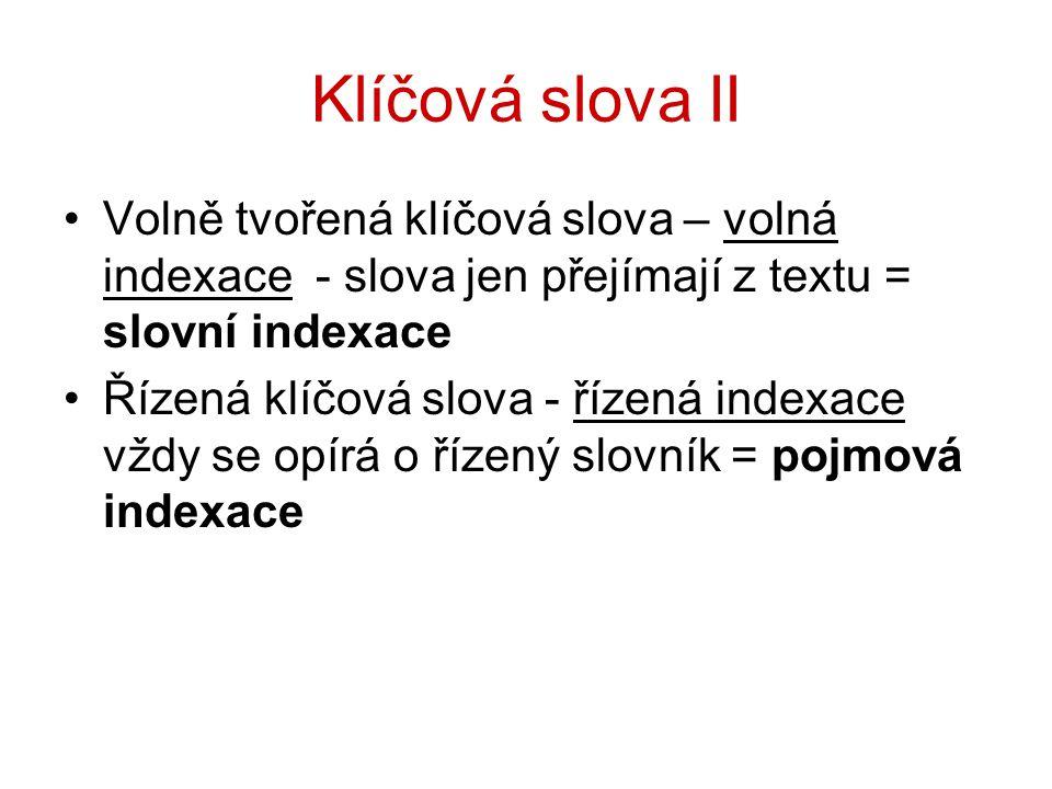 Klíčová slova II Volně tvořená klíčová slova – volná indexace - slova jen přejímají z textu = slovní indexace.