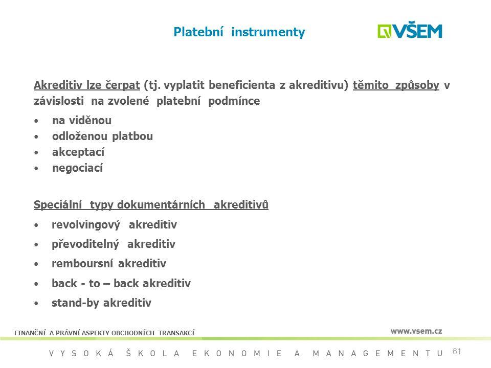 Platební instrumenty Akreditiv lze čerpat (tj. vyplatit beneficienta z akreditivu) těmito způsoby v.