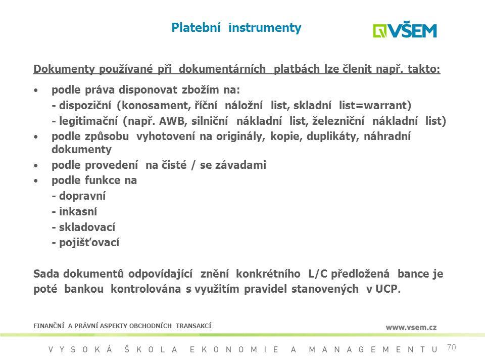 Platební instrumenty Dokumenty používané při dokumentárních platbách lze členit např. takto: podle práva disponovat zbožím na:
