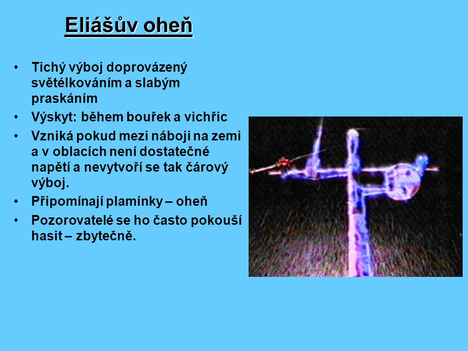 Eliášův oheň Tichý výboj doprovázený světélkováním a slabým praskáním