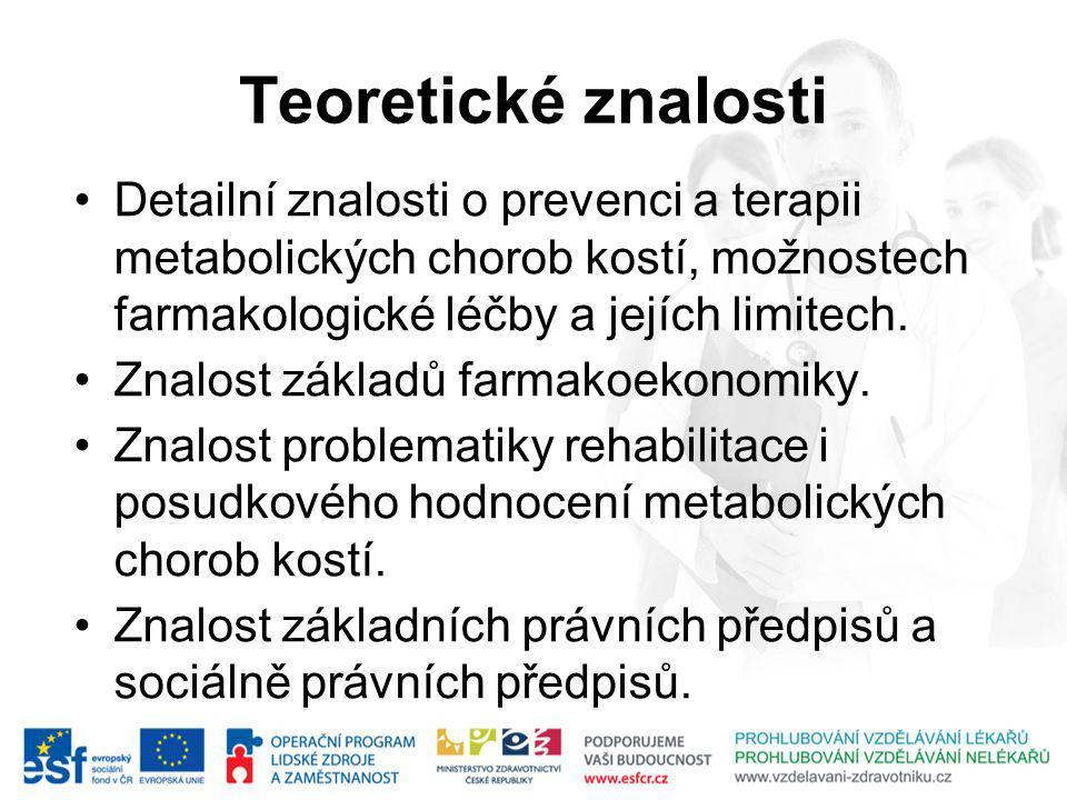 Teoretické znalosti Detailní znalosti o prevenci a terapii metabolických chorob kostí, možnostech farmakologické léčby a jejích limitech.