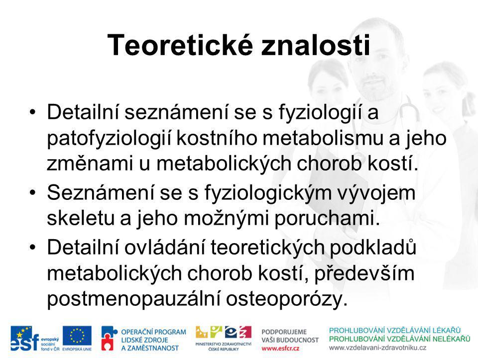 Teoretické znalosti Detailní seznámení se s fyziologií a patofyziologií kostního metabolismu a jeho změnami u metabolických chorob kostí.