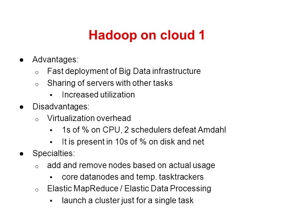 Hadoop on cloud 1 Advantages: