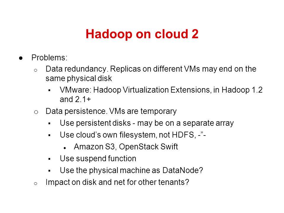 Hadoop on cloud 2 Problems: