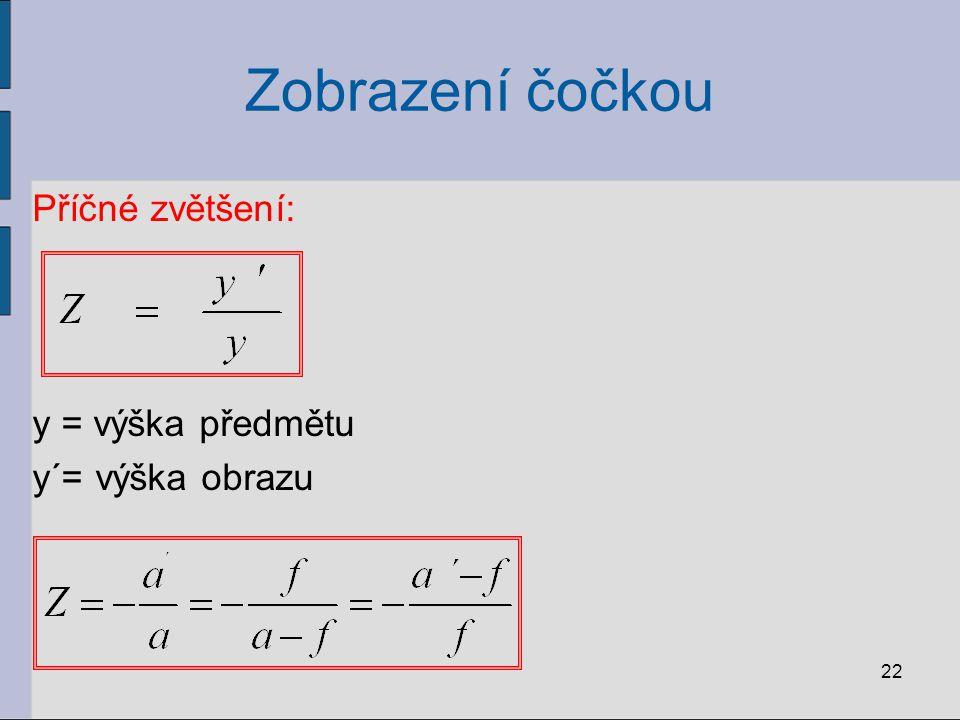 Zobrazení čočkou Příčné zvětšení: y = výška předmětu y´= výška obrazu