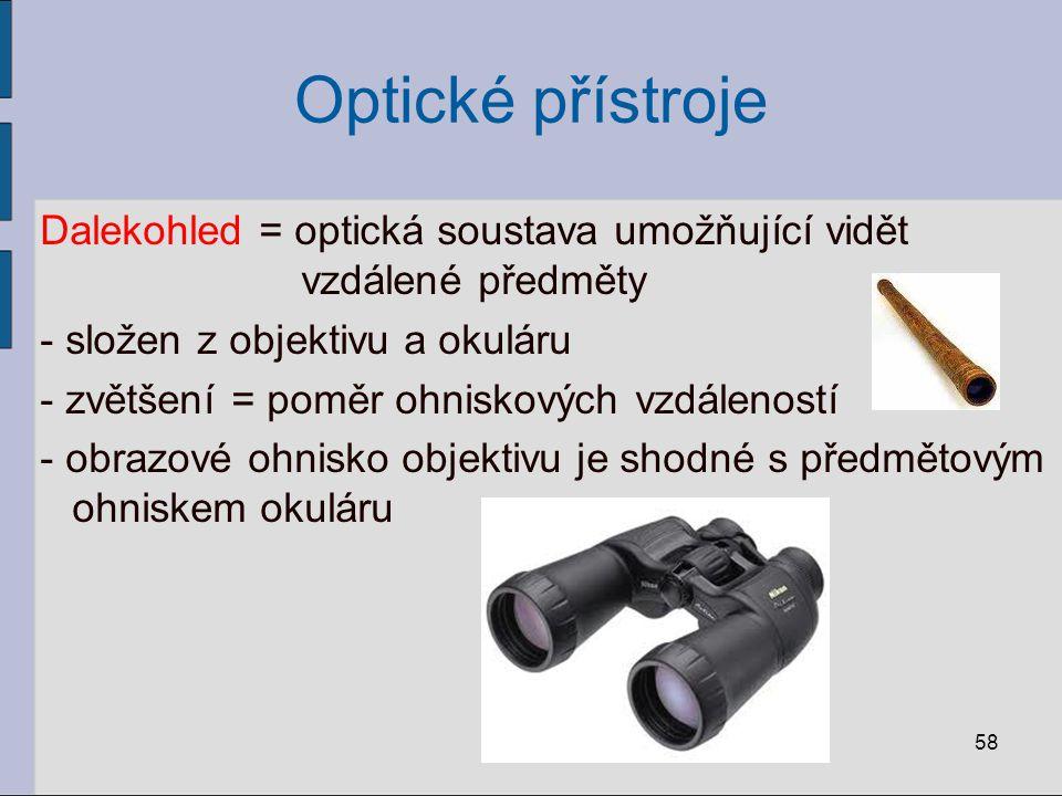 Optické přístroje Dalekohled = optická soustava umožňující vidět vzdálené předměty. složen z objektivu a okuláru.