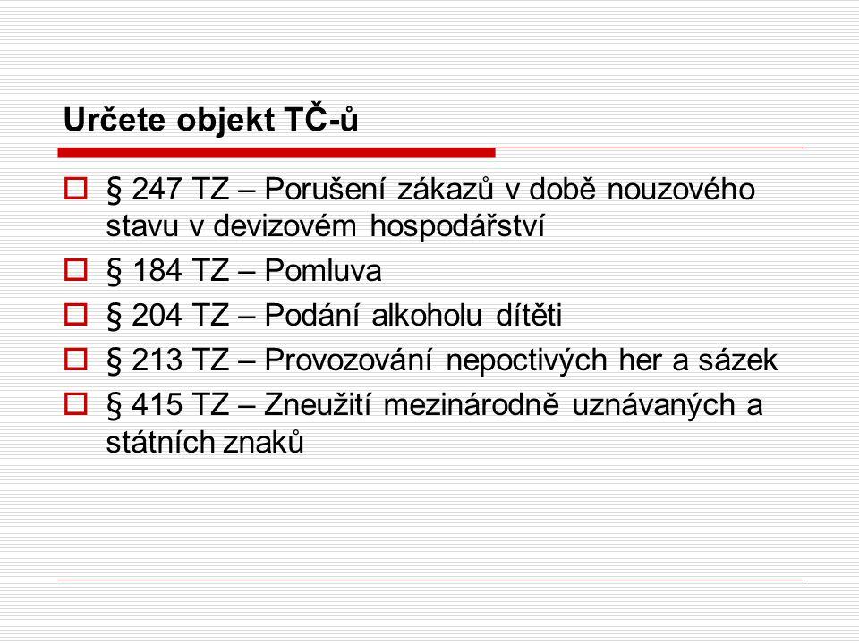 Určete objekt TČ-ů § 247 TZ – Porušení zákazů v době nouzového stavu v devizovém hospodářství. § 184 TZ – Pomluva.