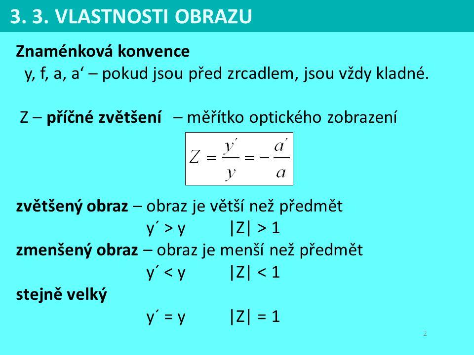 3. 3. VLASTNOSTI OBRAZU Znaménková konvence y, f, a, a' – pokud jsou před zrcadlem, jsou vždy kladné.
