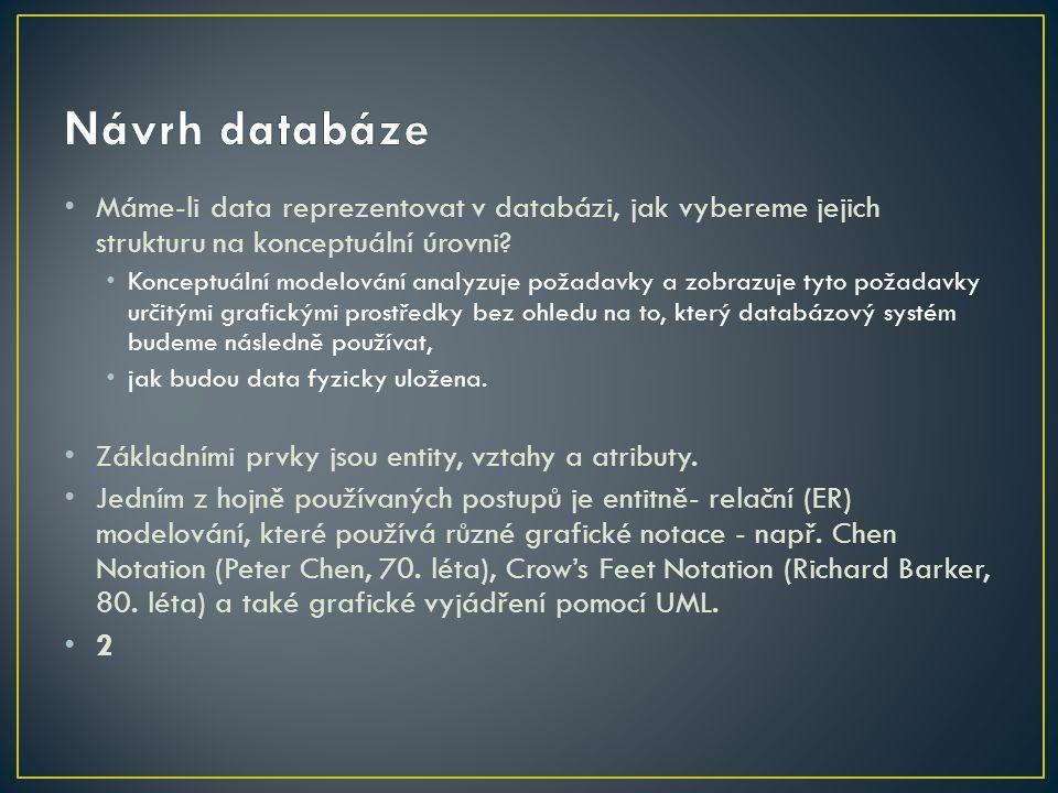 Návrh databáze Máme-li data reprezentovat v databázi, jak vybereme jejich strukturu na konceptuální úrovni