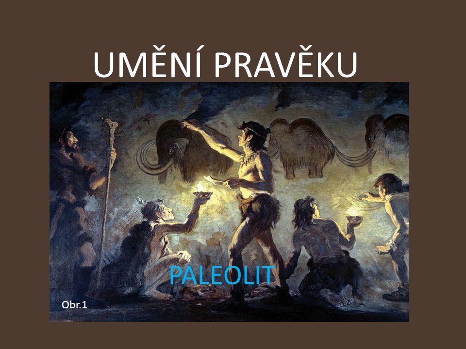 UMĚNÍ PRAVĚKU PALEOLIT Obr.1