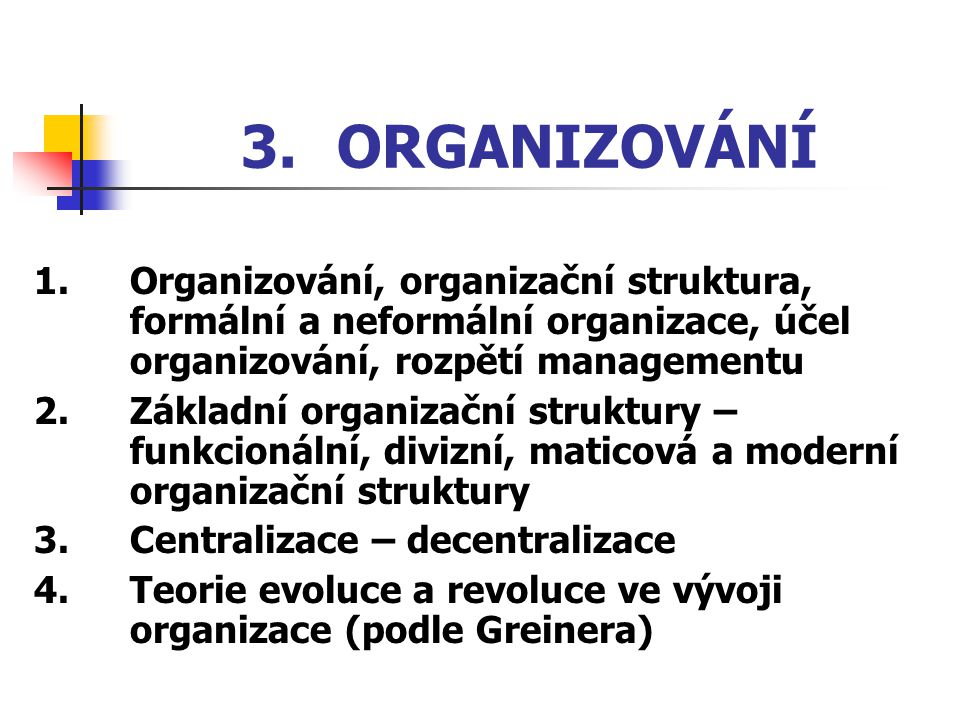 3. ORGANIZOVÁNÍ 1. Organizování, organizační struktura, formální a neformální organizace, účel organizování, rozpětí managementu.