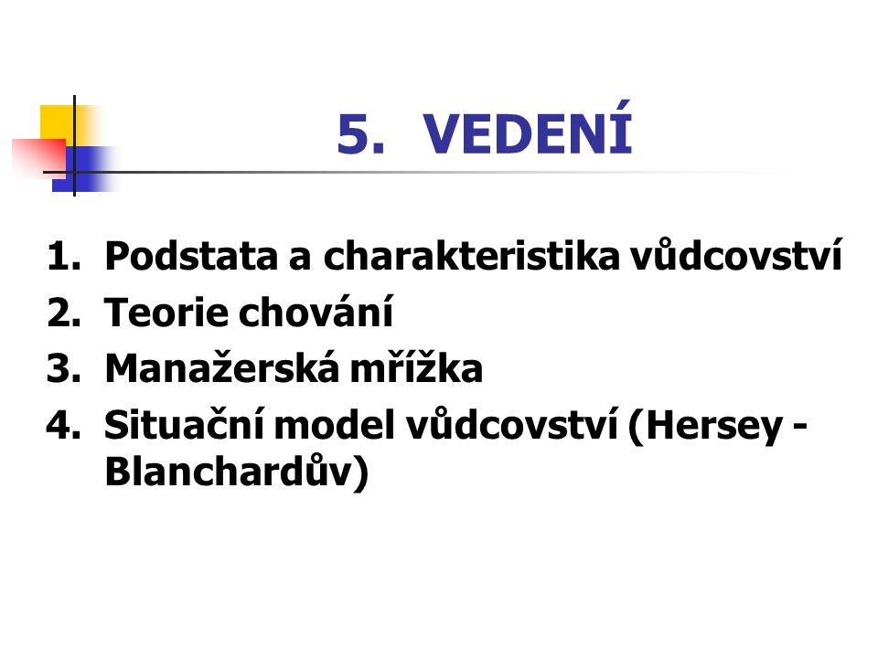 5. VEDENÍ 1. Podstata a charakteristika vůdcovství 2. Teorie chování