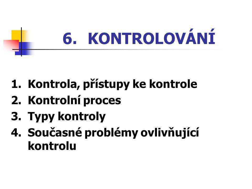 6. KONTROLOVÁNÍ 1. Kontrola, přístupy ke kontrole 2. Kontrolní proces