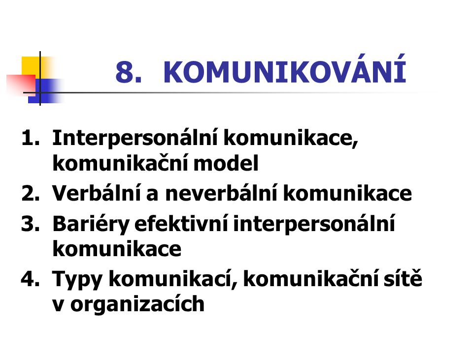8. KOMUNIKOVÁNÍ 1. Interpersonální komunikace, komunikační model