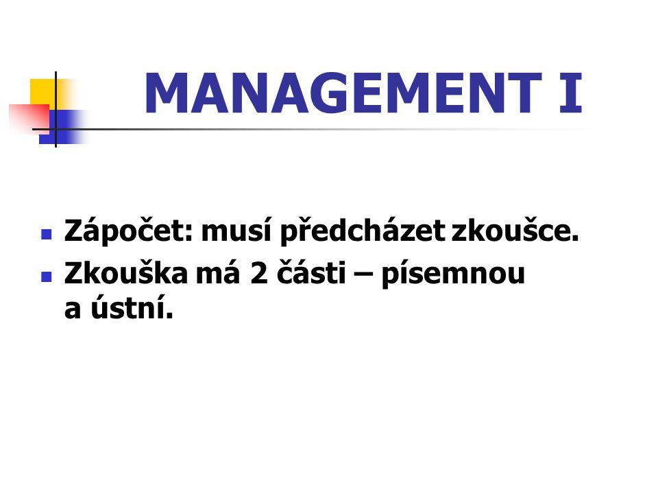 MANAGEMENT I Zápočet: musí předcházet zkoušce.