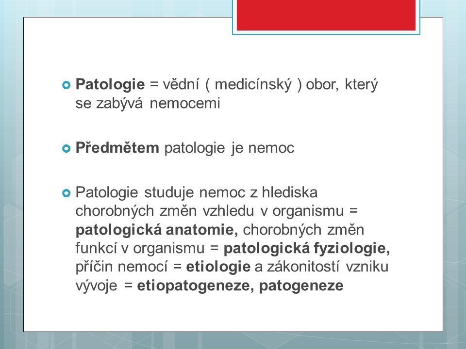 Patologie = vědní ( medicínský ) obor, který se zabývá nemocemi
