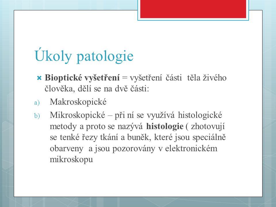 Úkoly patologie Bioptické vyšetření = vyšetření části těla živého člověka, dělí se na dvě části: Makroskopické.
