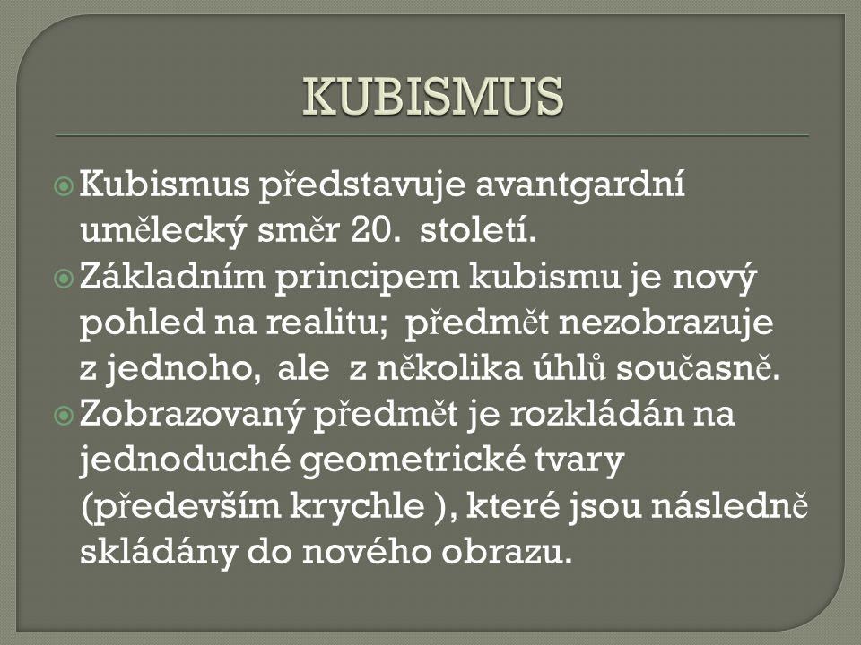 KUBISMUS Kubismus představuje avantgardní umělecký směr 20. století.