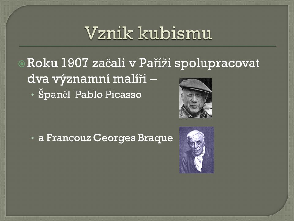 Vznik kubismu Roku 1907 začali v Paříži spolupracovat dva významní malíři – Španěl Pablo Picasso.