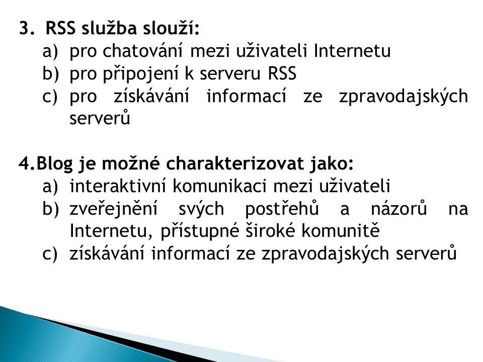RSS služba slouží: pro chatování mezi uživateli Internetu. pro připojení k serveru RSS. pro získávání informací ze zpravodajských serverů.