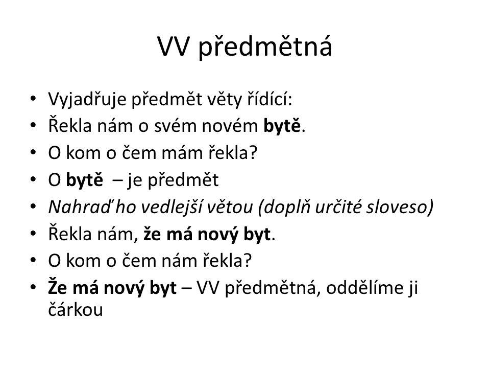 VV předmětná Vyjadřuje předmět věty řídící: