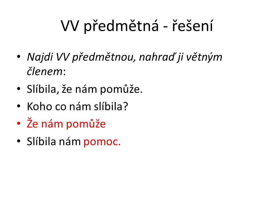 VV předmětná - řešení Najdi VV předmětnou, nahraď ji větným členem: