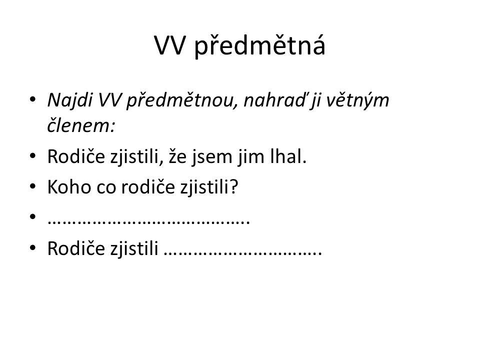 VV předmětná Najdi VV předmětnou, nahraď ji větným členem: