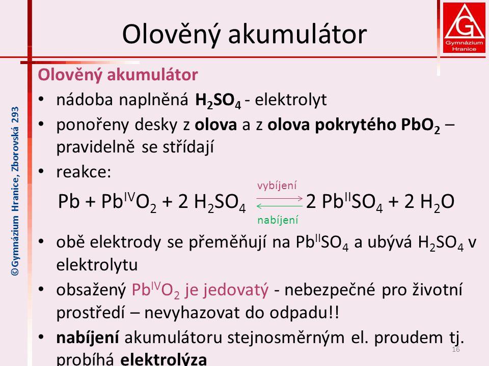 Olověný akumulátor Pb + PbIVO2 + 2 H2SO4 2 PbIISO4 + 2 H2O