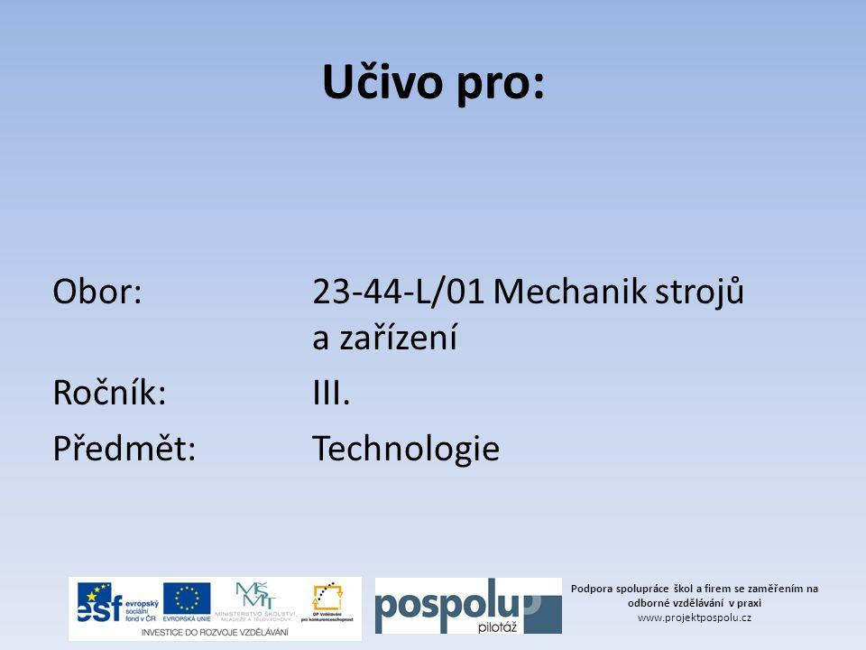 Učivo pro: Obor: 23-44-L/01 Mechanik strojů a zařízení Ročník: III. Předmět: Technologie
