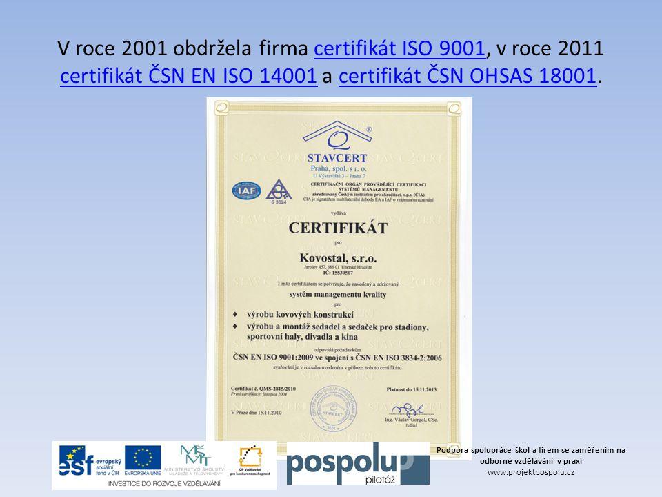 V roce 2001 obdržela firma certifikát ISO 9001, v roce 2011 certifikát ČSN EN ISO 14001 a certifikát ČSN OHSAS 18001.