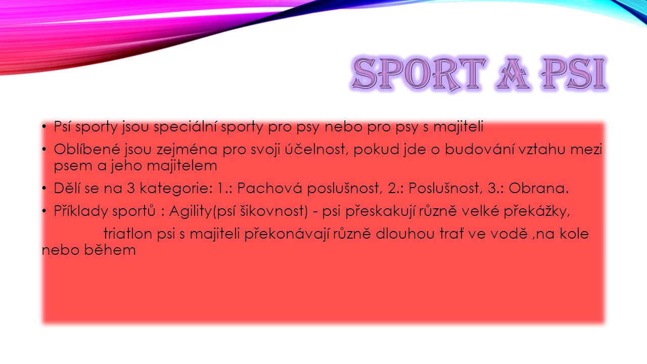 Sport a psi Psí sporty jsou speciální sporty pro psy nebo pro psy s majiteli.