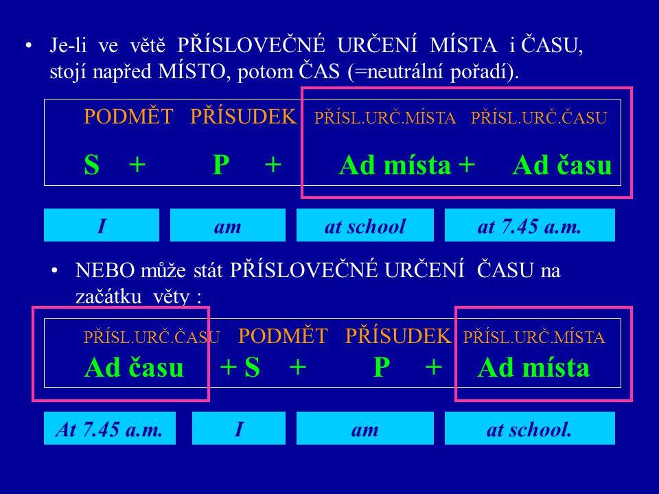 Je-li ve větě PŘÍSLOVEČNÉ URČENÍ MÍSTA i ČASU, stojí napřed MÍSTO, potom ČAS (=neutrální pořadí).