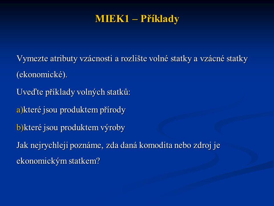 MIEK1 – Příklady Vymezte atributy vzácnosti a rozlište volné statky a vzácné statky (ekonomické). Uveďte příklady volných statků: