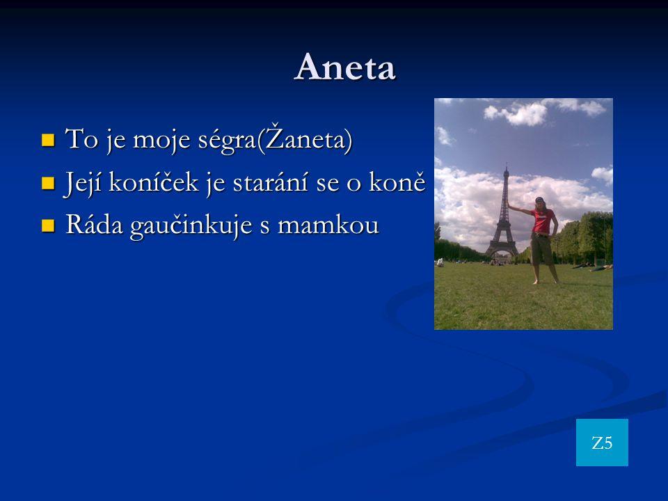 Aneta To je moje ségra(Žaneta) Její koníček je starání se o koně