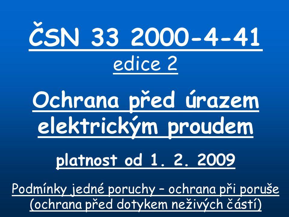 ČSN 33 2000-4-41 edice 2 Ochrana před úrazem elektrickým proudem platnost od 1.